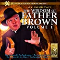 The Wisdom of Father Brown, Vol. 1 Radio/TV Program by MJ Elliott, G.K. Chesterton Narrated by Colonial Radio Theatre, J.T. Turner