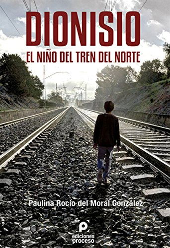 Dionisio. El Niño del Tren del Norte (Spanish Edition ...