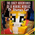 The Crazy Adventures of a Mining Maniac Ft. Stampy Cat: An Unofficial Novel | Griffin Mosley