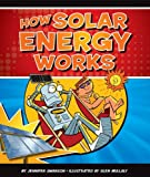 How Solar Energy Works, Jennifer Swanson, 1609732219
