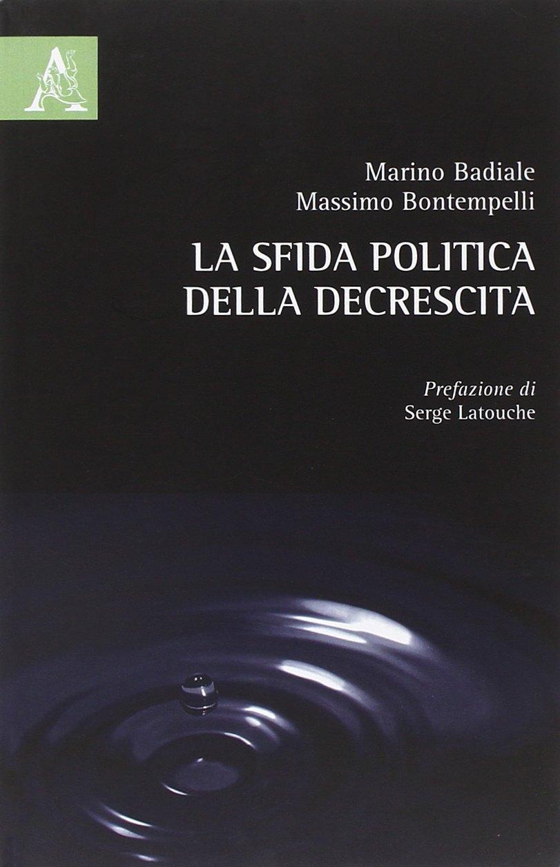 La sfida politica della decrescita Copertina flessibile – 30 giu 2014 Marino Badiale Massimo Bontempelli Aracne 8854871702