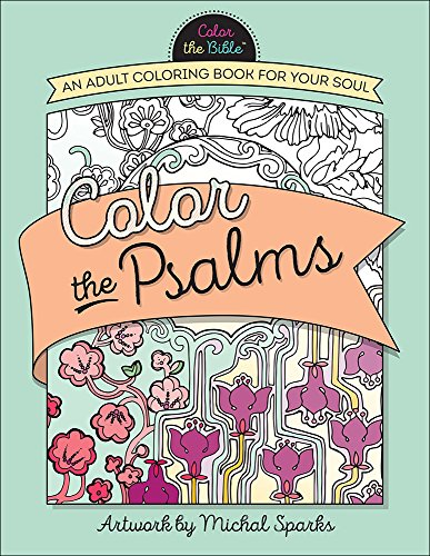 Coloring Books for Seniors: Including Books for Dementia and Alzheimers - Color the Psalms: An Adult Coloring Book for Your Soul (Color the Bible)