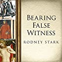 Bearing False Witness: Debunking Centuries of Anti-Catholic History Audiobook by Rodney Stark Narrated by Paul Boehmer