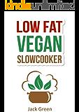 Vegan: Slow Cooker-Low Fat Vegan Recipes For Rapid Weight Loss-Vegan Diet (Raw Till 4,Raw Vegan diet, 80/10/10 Diet) (Slow cooker recipes,Vegan Slow Cooker, ... diet, 80/10/10 Diet, High protein low carb)