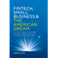 Fintech, Small Business & the American Dream: How Technology Is Transforming Lending and Shaping a New Era of Small Business Opportunity
