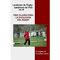 Diez claves para la evolución del rugby: El legado de Francisco Usero: Volume 3 (Lecciones de Rugby, Lecciones de Vida)