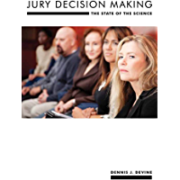 Jury Decision Making: The State of the Science (Psychology and Crime Book 8)