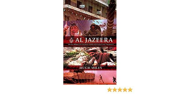 Al Jazeera: How Arab TV News Challenged the World