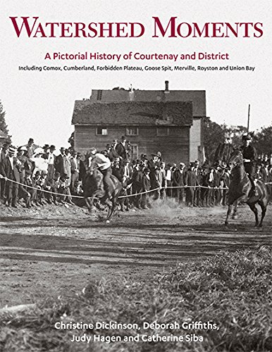 Read Online Watershed Moments: A Pictorial History of Courtenay and District ebook