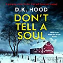 Don't Tell a Soul: Detectives Kane and Alton, Book 1 Audiobook by D. K. Hood Narrated by Alison Farina