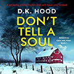 Don't Tell a Soul: Detectives Kane and Alton, Book 1 | D. K. Hood