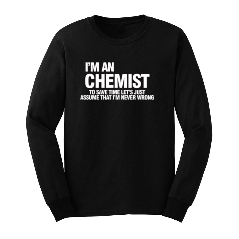 Loo Show S I Am An Chemist Funny Chemistry Gift T Shirts Tee