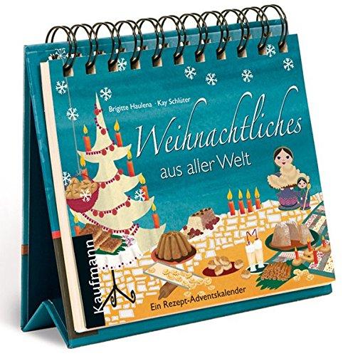 Weihnachtliches aus aller Welt: Ein Rezept-Adventskalender Kalender – Adventskalender, 16. August 2010 Kay Schlüter Kaufmann 3780611759 Themenkochbücher
