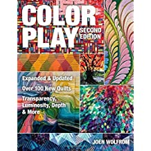 Color Play: Expanded & Updated Over 100 New Quilts Transparency, Luminosity, Depth & More by Joen Wolfrom (2014-09-01)