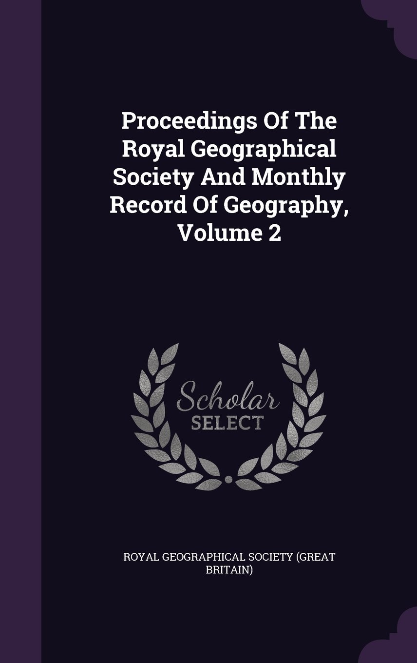 Download Proceedings Of The Royal Geographical Society And Monthly Record Of Geography, Volume 2 PDF