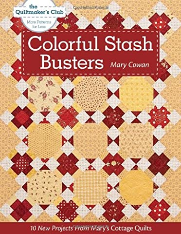 Colorful Stash Busters: 10 New Projects From Mary's Cottage Quilts (Quiltmaker's Club--More Patterns for (Cottage Garden Quilt)