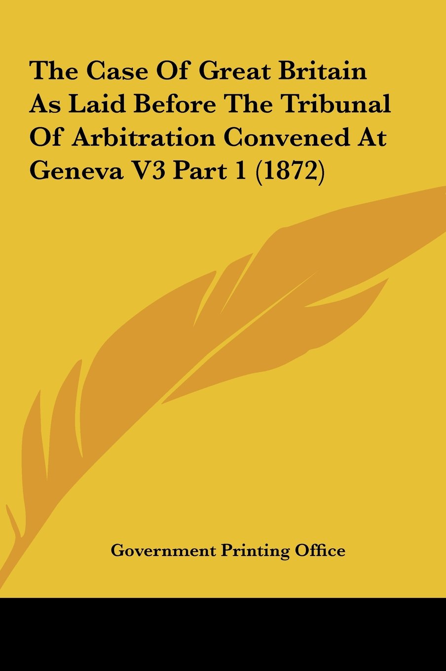 Download The Case of Great Britain as Laid Before the Tribunal of Arbitration Convened at Geneva V3 Part 1 (1872) pdf