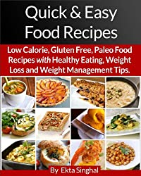 Quick & Easy Food Recipes: Low Calorie, Gluten Free, Paleo Food Recipes with Healthy Eating, Weight Loss and Weight Management Tips. (English Edition)