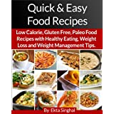 Quick & Easy Food Recipes: Low Calorie, Gluten Free, Paleo Food Recipes with Healthy Eating, Weight Loss and Weight Management Tips.