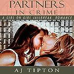 Partners in Crime: A Girl on Girl Jailbreak Romance | AJ Tipton