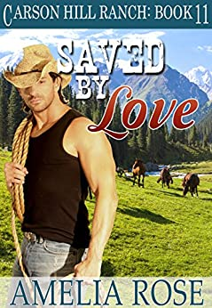 Saved By Love: Contemporary Cowboy Romance (Carson Hill Ranch Book 11) by [Rose, Amelia]