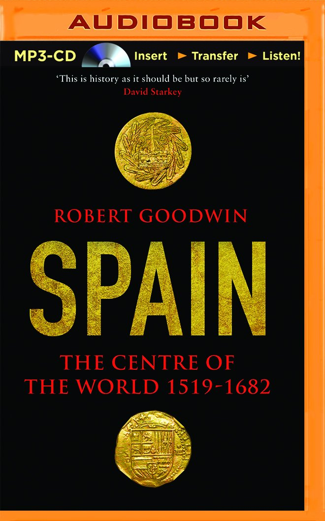 Spain: The Centre of the World 1519-1682: Amazon.es: Goodwin ...