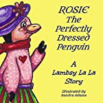 Rosie The Perfectly Dressed Penguin: Lambsy La La Stories, Book 2 | Lambsy La La