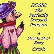 Rosie The Perfectly Dressed Penguin : Lambsy La La Stories, Book 2 | Lambsy La La