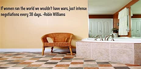 if women ran the world we wouldnt have wars just intense negotiations every - Robin Williams Bedroom