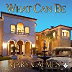 What Can Be | Mary Calmes