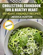 Cholesterol Cookbook for a Healthy Heart: 25 Heart Friendly Recipes