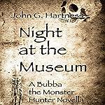 Night at the Museum: A Bubba the Monster Hunter Novella | John G. Hartness
