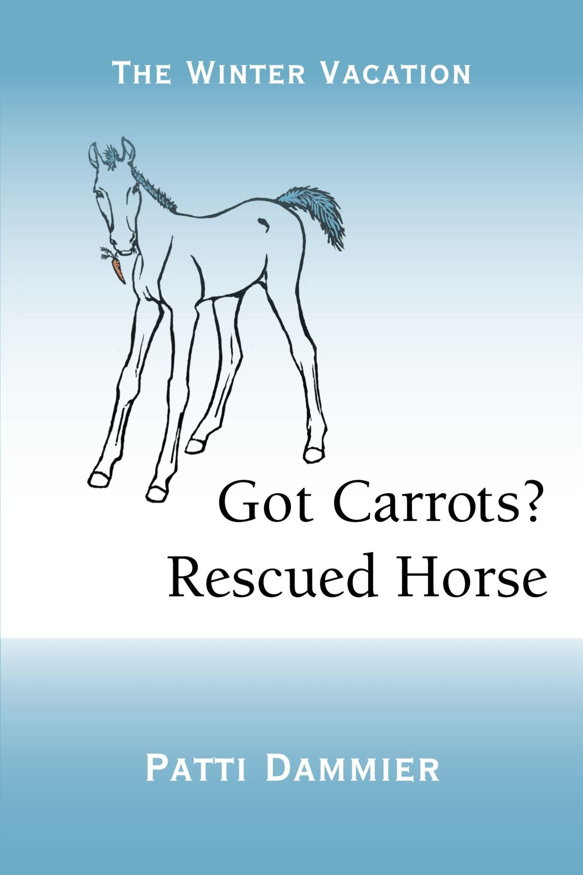 Read Online Got Carrots? Rescued Horse: The Winter Vacation ebook