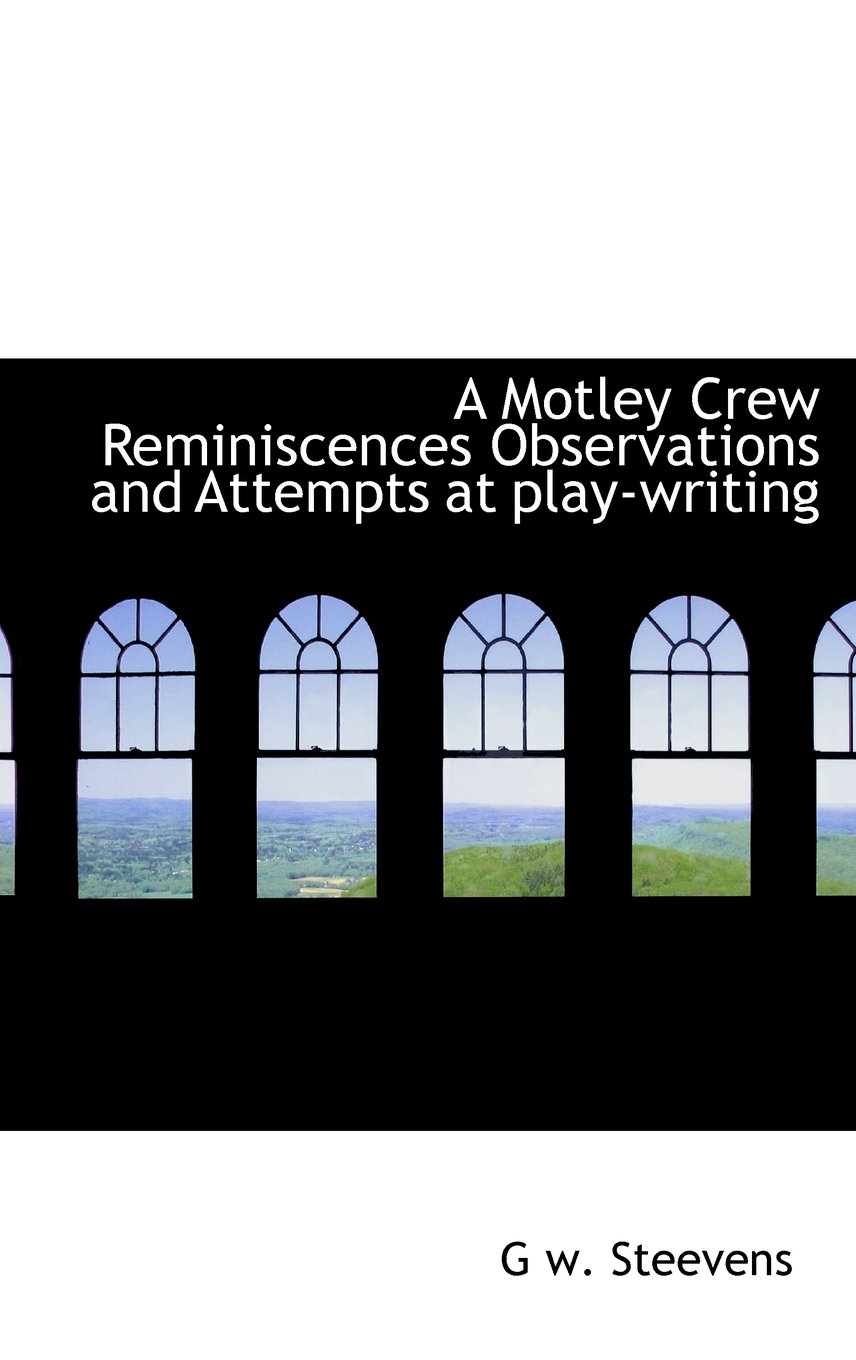 A Motley Crew Reminiscences Observations and Attempts at Play-Writing pdf epub