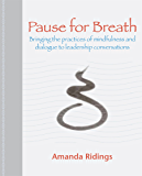 Pause for Breath: Bringing the Practices of Mindfulness and Dialogue to Leadership Conversations (English Edition)