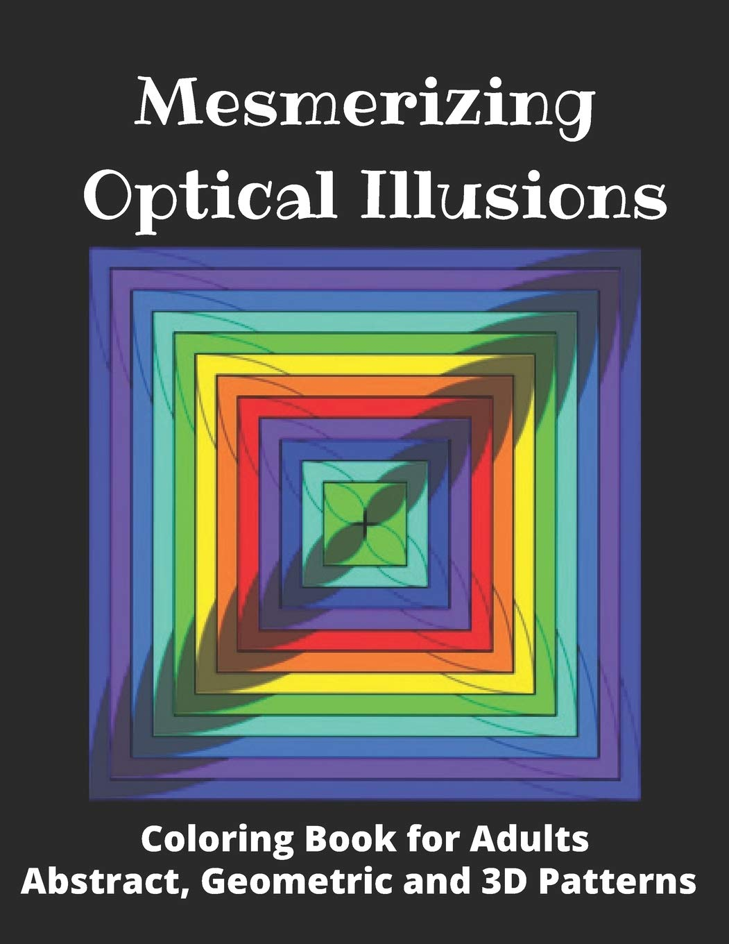 Amazon Com Mesmerizing Optical Illusions Coloring Book For Adults Abstract Geometric And 3d Patterns 8 5 X 11 100 Pages 9798648872721 Books Shahrazade Coloring Books