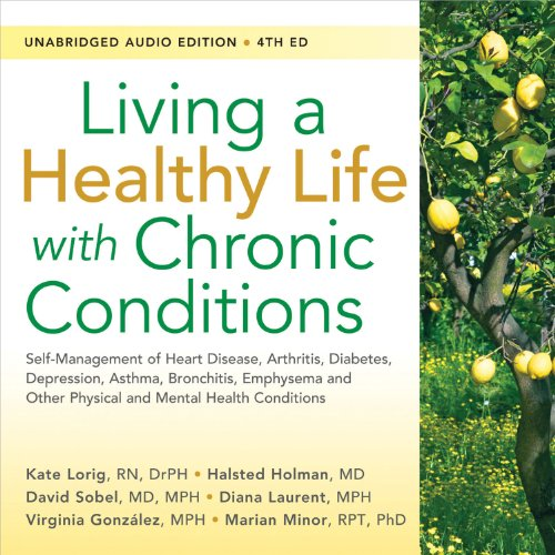 Living a Healthy Life with Chronic Conditions: Self-Management of Heart Disease, Arthritis, Diabetes, Depression, Asthma, Bronchitis, Emphysema and Other Physical and Mental Health Conditions (Best Exercise For Emphysema)