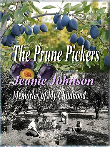 The Prune Pickers: Memories of My Childhood by [Johnson, Jeanie P.]