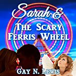 Sarah and the Scary Ferris Wheel | Gay N Lewis