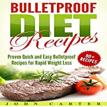 Bulletproof Diet Recipes: Proven Quick and Easy Bulletproof Recipes for Rapid Weight Loss Audiobook by John Carter Narrated by Chadrick McNeal