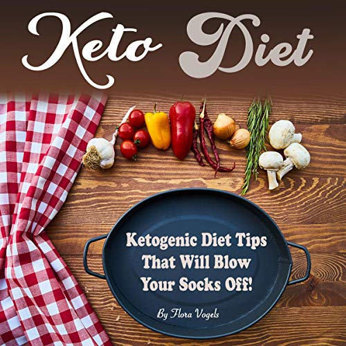 Keto Diet: Ketogenic Diet Tips That Will Blow Your Socks Off by Flora Vogels