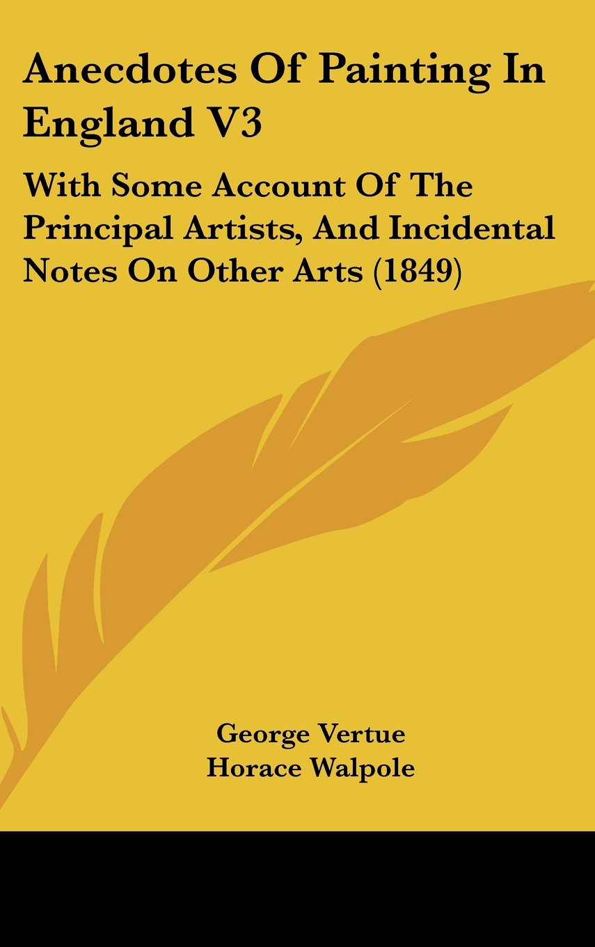 Download Anecdotes Of Painting In England V3: With Some Account Of The Principal Artists, And Incidental Notes On Other Arts (1849) pdf epub