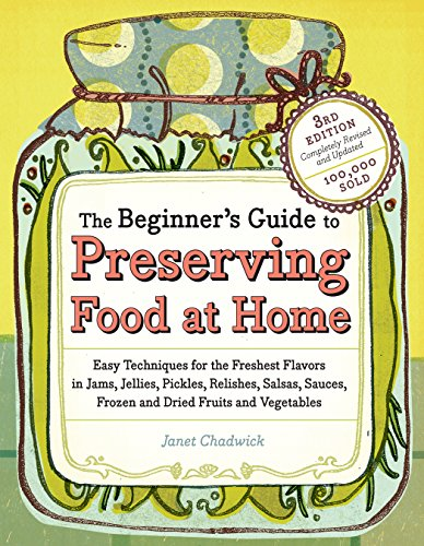 - The Beginner's Guide to Preserving Food at Home: Easy Instructions for Canning, Freezing, Drying, Brining, and Root Cellaring Your Favorite Fruits, Herbs and Vegetables
