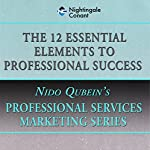 The 12 Essential Elements of Professional Success | Nido Qubein