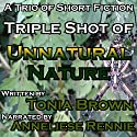 Triple Shot of Unnatural Nature Audiobook by Tonia Brown Narrated by Anneliese Rennie