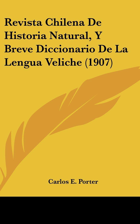 Revista Chilena de Historia Natural, y Breve Diccionario de La Lengua Veliche 1907: Amazon.es: Carlos E. Porter: Libros