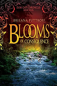 Blooms of Consequence (Dusk Gate Chronicles Book 4) by [Puttroff, Breeana]
