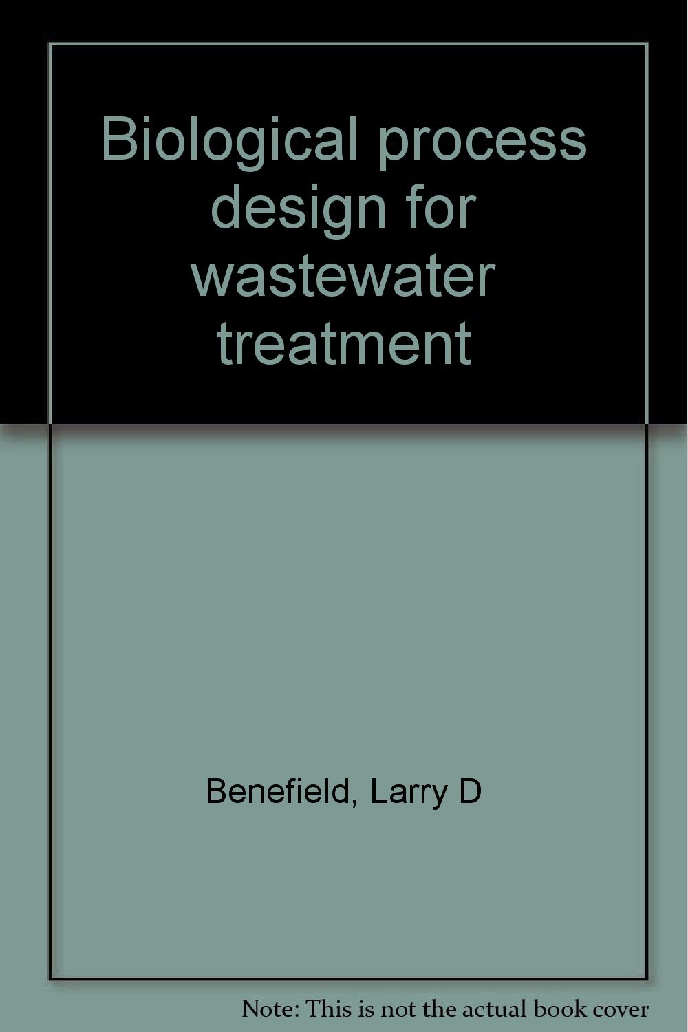 Biological process design for wastewater treatment: Larry D Benefield:  9780935005028: Amazon.com: Books