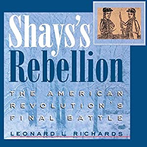 Shays's Rebellion: The American Revolution's Final Battle Audiobook