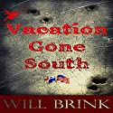 Vacation Gone South: A Novella Audiobook by Will Brink Narrated by William Dupuy